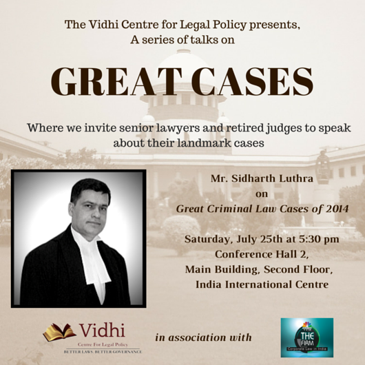 Upcoming 'Great Cases' Talk: Mr. Sidharth Luthra on Great Criminal Law Cases of 2014 1