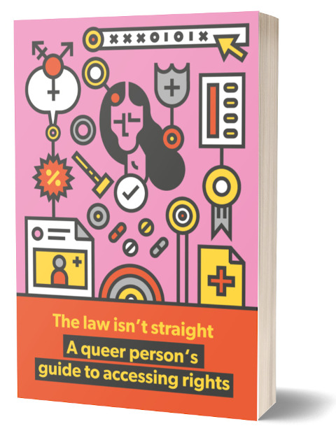 The Law isn't Straight: A Queer Person's Guide to Accessing Rights